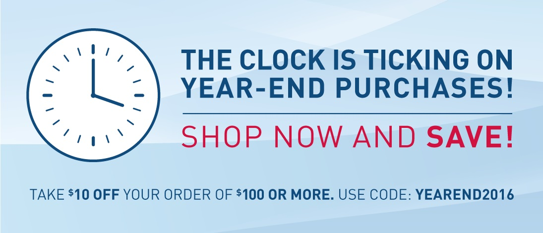The clock is ticking on year-end purchases! Show now and save! Take $10 off your order of $100 or more. Use code: YEAREND2016